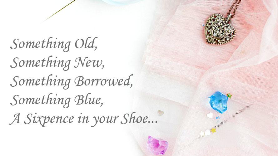 サムシングフォーと靴の中の6ペンス<br/ >-結婚式に揃えたい5つの幸運アイテムとは